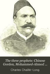 The Three Prophets: Chinese Gordon, Mohammed-Ahmed (el Maahdi), Arabi Pasha: Events Before and After the Bombardment of Alexandria