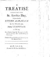 A Treatise concerning St. Matthias's Day misplaced in the Oxford Almanac for ... 1684 ... at Feb. 24, in a letter ... to Dr. John Fell ... Bishop of Oxford