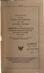 Hearings Before the Special Subcommittee on the M-16 Rifle Program of the Committee on Armed Services, House of Representatives, Ninetieth Congress, First Session, May 15, 16, 31, June 21, July 25, 26, 27, August 8, 9, and 22, 1967