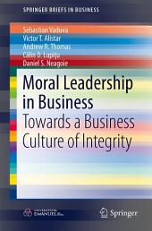 Moral Leadership in Business: Towards a Business Culture of Integrity