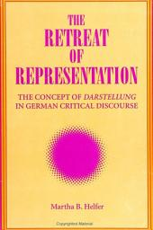 Retreat of Representation, The: The Concept of Darstellung in German Critical Discourse