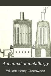 A Manual of Metallurgy: Volume 1