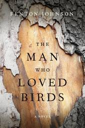 The Man Who Loved Birds: A Novel