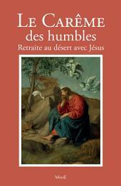 Le Carême des humbles: Retraite au désert avec Jésus
