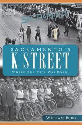 Sacramento's K Street: Where Our City Was Born
