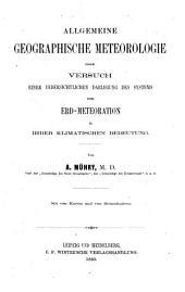 Allgemeine geographische Meteorologie, oder, Versuch einer uebersichtlichen Darlegung des Systems der Erd-Meteoration in ihrer klimatischen Bedeutung