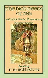 THE HIGH DEEDS OF FINN AND OTHER BARDIC ROMANCES OF IRELAND: 20 enchanting tales from the Emerald Isle
