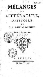 Mêlanges de littérature, d'histoire et de philosophie. Tome premier [-second]