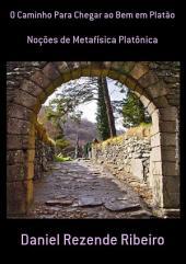 O Caminho Para Chegar Ao Bem Em Platão