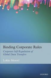 Binding Corporate Rules: Corporate Self-Regulation of Global Data Transfers