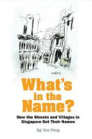 What s In The Name  How The Streets And Villages In Singapore Got Their Names PDF