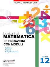 Lezioni di matematica 12 - Le Equazioni con Moduli