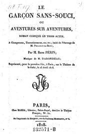 Le garcon sans-souci, ou aventures sur aventures. Roman comique en 3 actes et musique de Darondeau