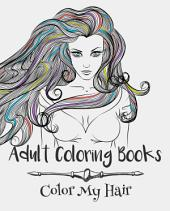 Adult Coloring Books: Color My Hair