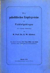 Die paläolithischen Eruptivgesteine des Fichtelgebirges: (als vorläufige Mittheilung) ; dem Herrn Professor Dr. Franz Ritter von Kobell zur Feier seines fünfzigjährigen Doctorjubiläums