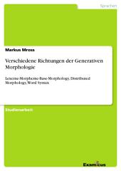 Verschiedene Richtungen der Generativen Morphologie: Lexeme-Morpheme-Base-Morphology, Distributed Morphology, Word Syntax