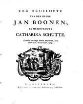 Ter bruilofte van den heere Jan Boonen, en mejufvrouwe Catharina Schutte: echtelyk verëenigt binnen Amsterdam, den 28sten van Louwmaandt, 1725