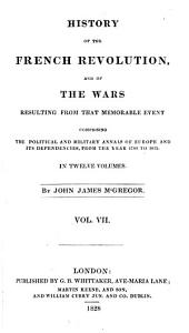 History of the French Revolution: And of the Wars Resulting from that Memorable Event, Volume 7