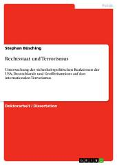 Rechtsstaat und Terrorismus: Untersuchung der sicherheitspolitischen Reaktionen der USA, Deutschlands und Großbritanniens auf den internationalen Terrorismus