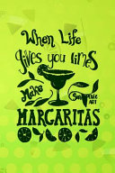 When Life Gives You Limes Make Margaritas Book PDF