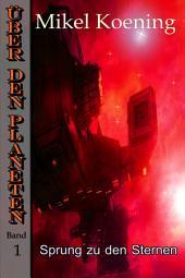 Über den Planeten (Bd.1): Sprung zu den Sternen