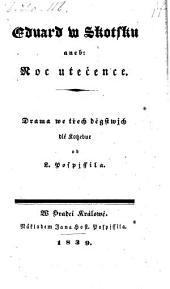 Eduard w Skotsku aneb: Noc utecence. Drama ve 3 dejstv. (Eduard in Schottland. Drama in 3 Aufz. uebers. von L. Pospisil.)