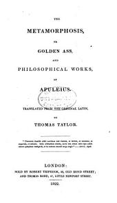 Metamorphosis, or, Golden ass, and philosophical works, of Apuleius
