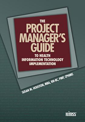 The Project Manager s Guide to Health Information Technology Implementation PDF