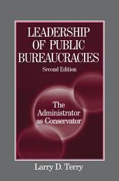 Leadership of Public Bureaucracies: The Administrator as Conservator: The Administrator as Conservator, Edition 2
