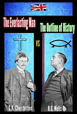 The Everlasting Man vs The Outline of History  abridged   illustrated and annotated  PDF