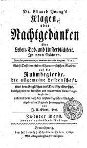 Dr. Eduard Young's Klagen; oder, Nachtgedanken über leben, tod, und unsterblichkeit: In neun nächten ... Nebst desselben sieben characteris-tischen satiren auf die ruhmbegierde, die allgemeine leidenschaft