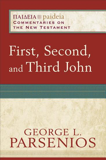 First  Second  and Third John  Paideia  Commentaries on the New Testament  PDF