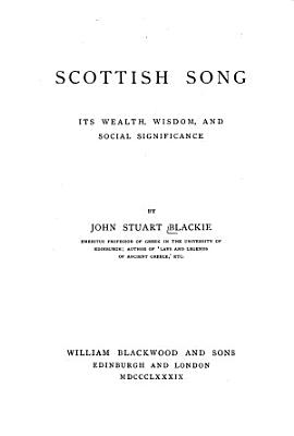 Scottish Song  Its Wealth  Wisdom  and Social Significance