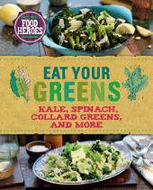 Eat Your Greens: Kale, Spinach, Collard Greens, and More