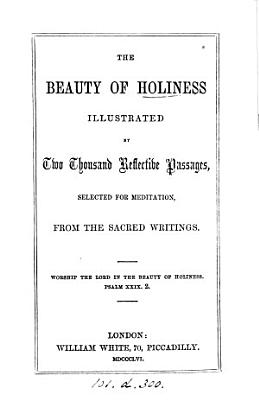 The beauty of holiness illustrated by     passages  selected     from the Sacred writings PDF