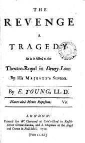 The Revenge: A Tragedy. As it is Acted at the Theatre-Royal in Drury-Lane. By His Majesty's Servants