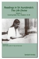 Readings in Sri Aurobindo's the Life Divine Volume 3: Covering Book Two, Chapters 15-28, Volume 3