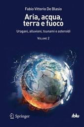 Aria, acqua, terra e fuoco - Volume II: Uragani, alluvioni, tsunami e asteroidi
