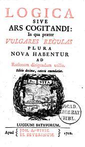 Logica sive Ars cogitandi: in qua praeter vulgares regulas plura nova habentur ad rationem dirigendam utilia