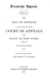 Transcript Appeals: The File of Opinions in Cases Argued Before the Court of Appeals of the State of New York During the January Term 1867 from Official Copies, Volumes 1-2
