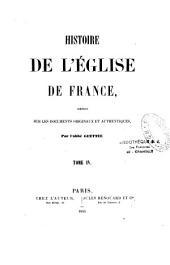 Histoire de l'Eglise de France composée sur les documents originaux et authentiques