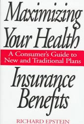Maximizing Your Health Insurance Benefits: A Consumer's Guide to New and Traditional Plans