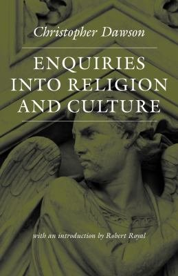 Enquiries Into Religion and Culture  The Works of Christopher Dawson  PDF