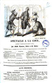 Spectacle a la cour comedie-vaudeville en deux actes par MM. Theaulon, Lubize et G. Albitte