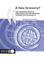 A New Economy? The Changing Role of Innovation and Information Technology in Growth: The Changing Role of Innovation and Information Technology in Growth