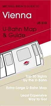 Michael Brein's Guide to Vienna by the U-Bahn: Top 50 Sights by the U-Bahn & S-Bahn