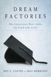 Dream Factories: Why Universities Won't Solve the Youth Jobs Crisis