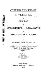 A Treatise on the Law of Contributory Negligence Or Negligence as a Defense
