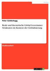 Reale und theoretische Global Governance Strukturen im Kontext der Globalisierung