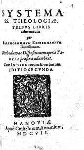 Systema SS. Theologiae, Tribus Libris adornatum: Methodum ac Dispositionem operis Tabula praefixa adumbrat. Cum Indice rerum & verborum